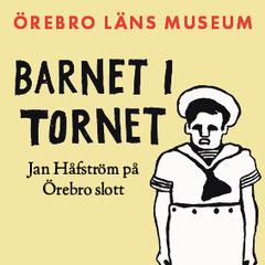 Örebro läns museum. Barnet i tornet. Jan Håfström på Örebro slott